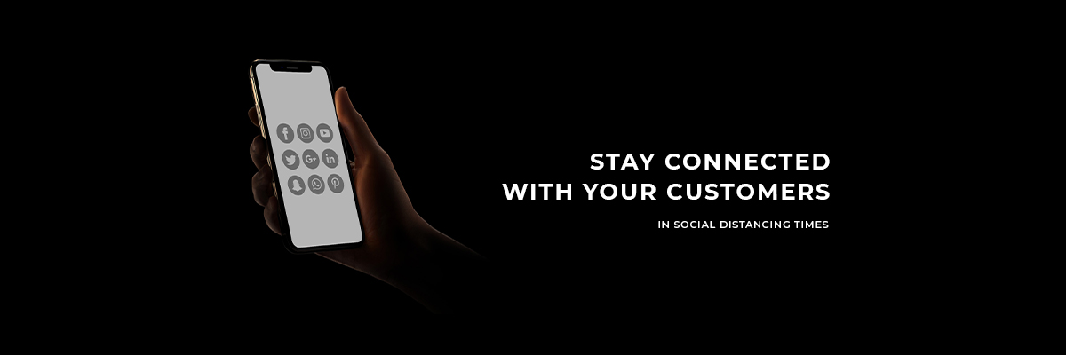 5 ways to stay connected with your customers - especially during a time of Social Distancing
